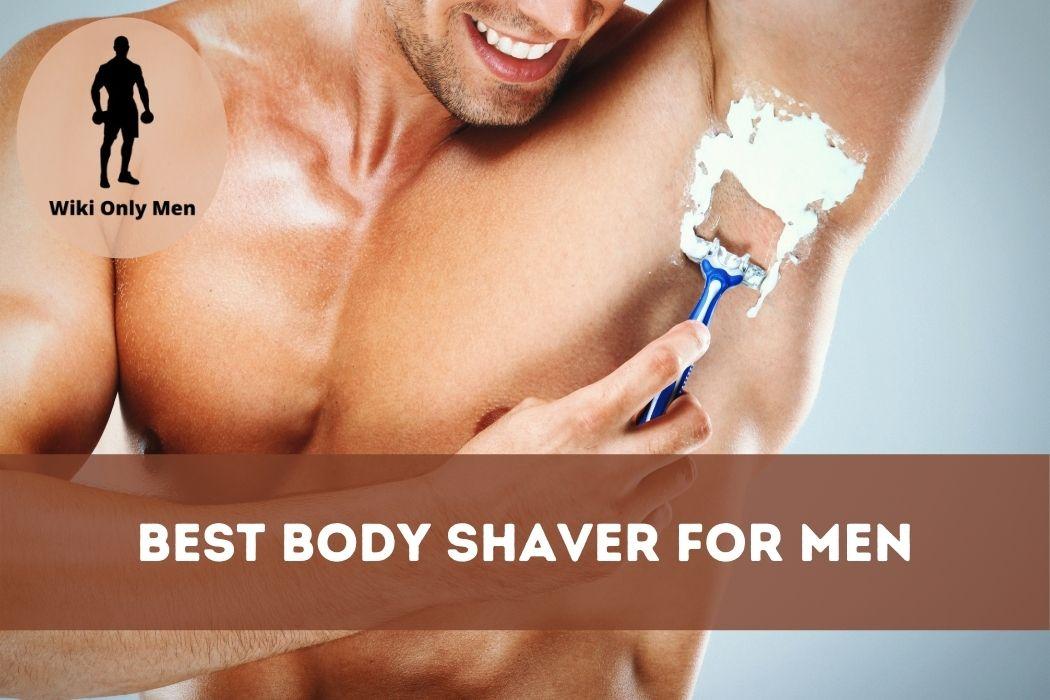 Best Body Shaver for Men _ Wiki Men