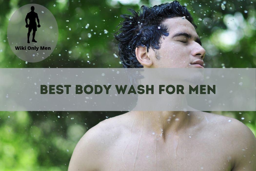 Best Body Wash For Men - Wiki Men