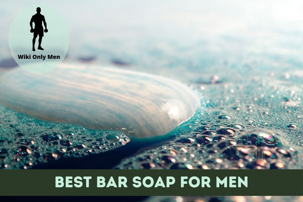 Best Bar Soap for Men - WikiOnlyMen
