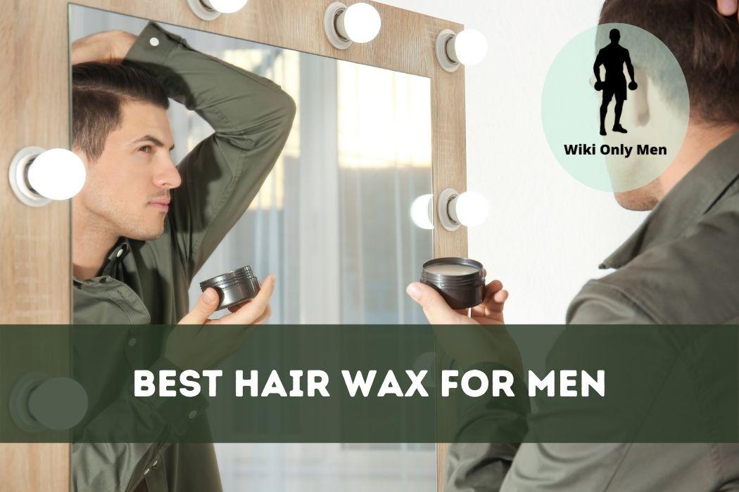 Best Hair Wax For Men - WikiOnlyMen