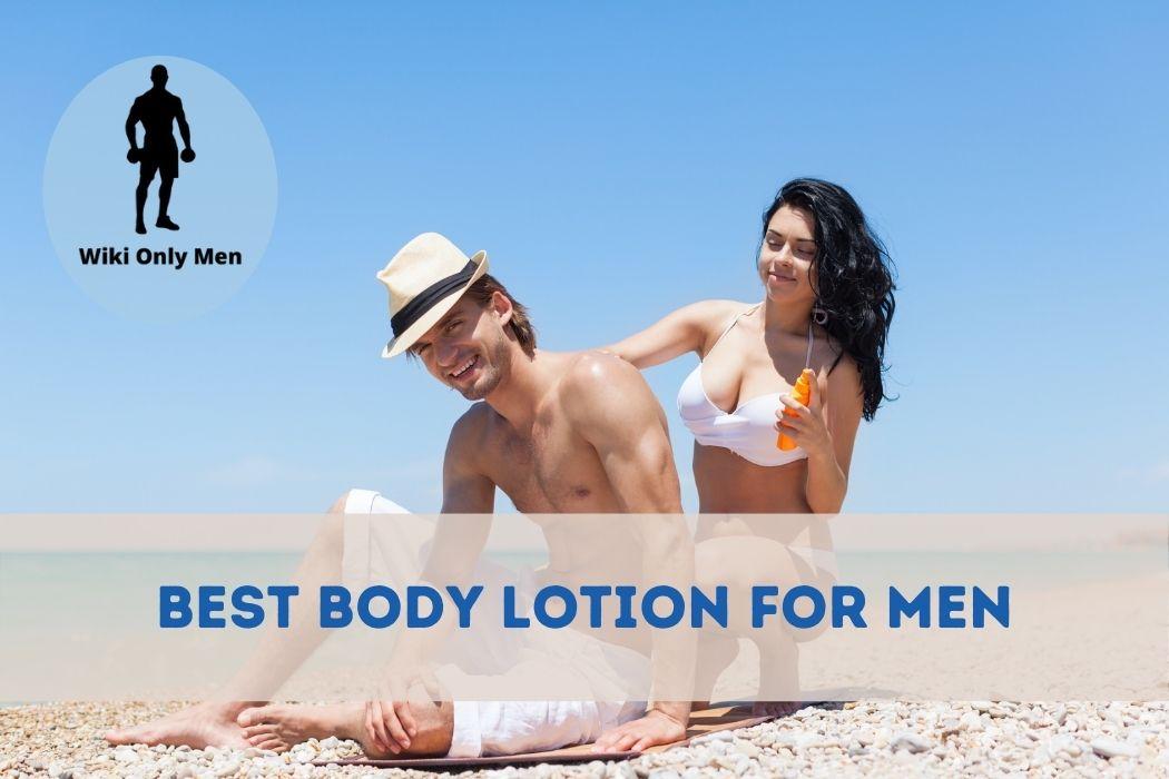 Best Body Lotion for Men - WikiOnlyMen