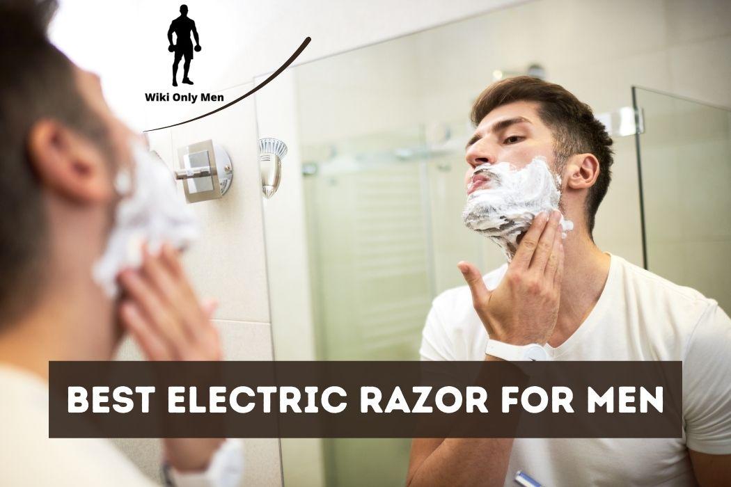 Best Electric Razor For Men